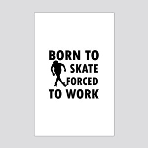 Born to Skate roller forced to work Mini Poster Pr