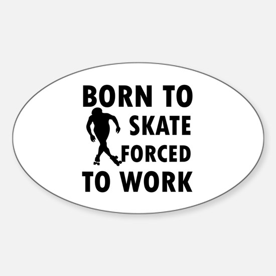 Born to Skate roller forced to work Sticker (Oval)