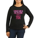 Sweat like a pig... Women's Long Sleeve Dark T-Shi