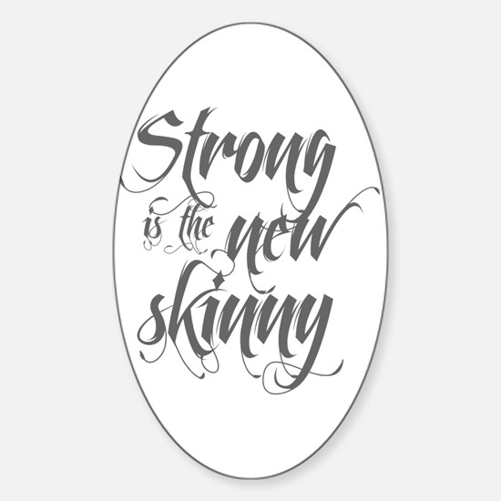 Strong is the New Skinny - Sc Sticker (Oval)