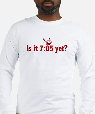 Is it 7:05 Yet? (Philly Baseball) Long Sleeve T-Sh