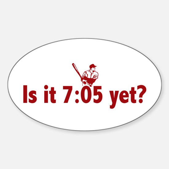 Is it 7:05 Yet? (Philly Baseball) Sticker (Oval)