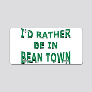 I'd Rather Be in Bean Town Aluminum License Plate
