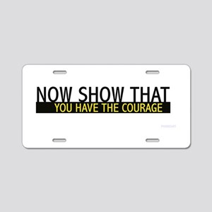 Show You Have the Courage Aluminum License Plate