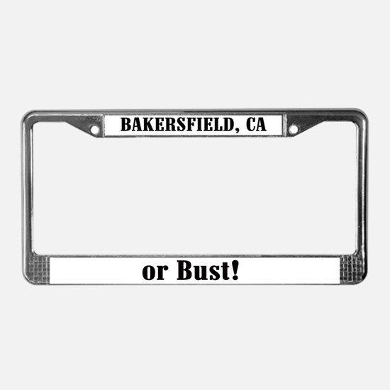Bakersfield or Bust! License Plate Frame
