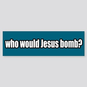 Who Would Jesus Bomb Peace Bumper Sticker