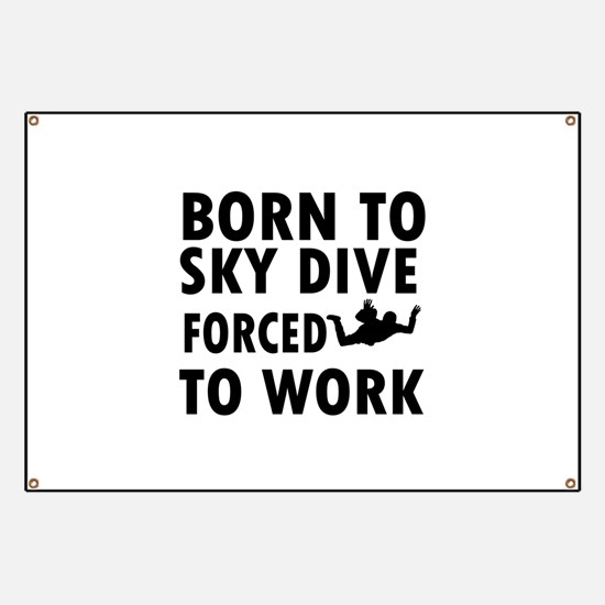 Born to Sky Dive forced to work Banner