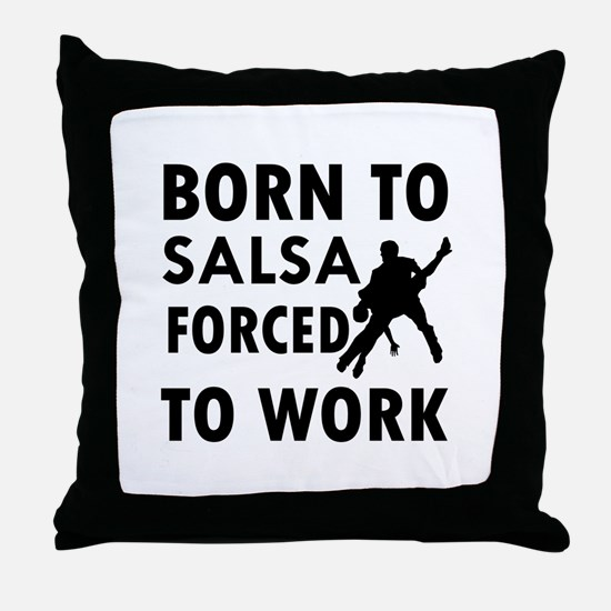 Born to Salsa forced to work Throw Pillow