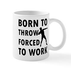 Born to Throw Shotput forced to work Mug
