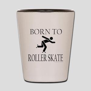BORN TO ROLLER SKATE Shot Glass