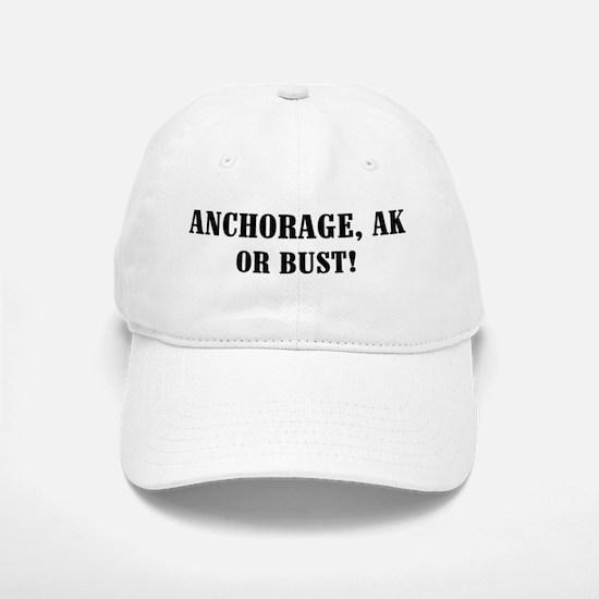 Anchorage or Bust! Baseball Baseball Cap
