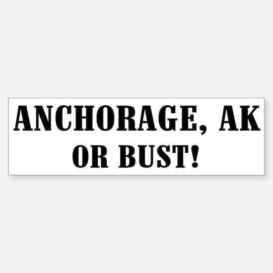 Anchorage or Bust! Bumper Bumper Bumper Sticker