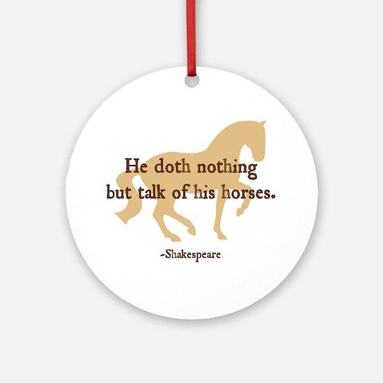 Shakespeare 'talk...horses' quote Ornament (Round)