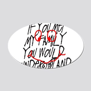 IF YOU MET MY FAMILY 22x14 Oval Wall Peel
