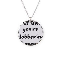 YOU'RE SLOBBERING Necklace