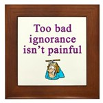 Too Bad Ignorance Isn't Painful Framed Tile