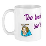 Too Bad Ignorance Isn't Painful Mug