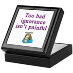 Too Bad Ignorance Isn't Painful Keepsake Box