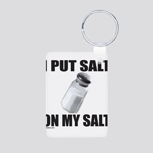 I PUT SALT ON MY SALT Aluminum Photo Keychain