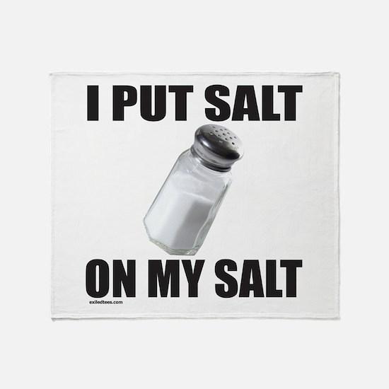 I PUT SALT ON MY SALT Throw Blanket