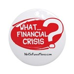 What Financial Crisis Ornament (Round)