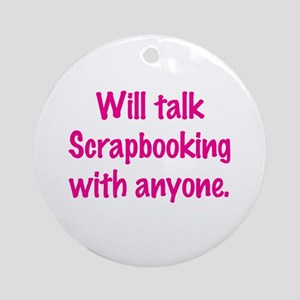 Will Talk Scrapbooking With Anyone. Ornament (Roun