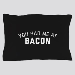 You Had Me At Bacon Pillow Case