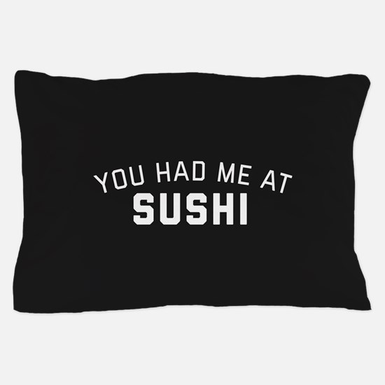 You Had Me At Sushi Pillow Case