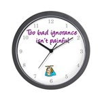 Too Bad Ignorance Isn't Painful Wall Clock