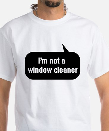 IT Crowd - I'm not a window cleaner White T-Shirt