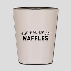 You Had Me At Waffles Shot Glass