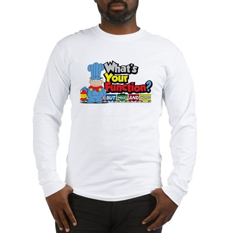 What's Your Function? Long Sleeve T-Shirt