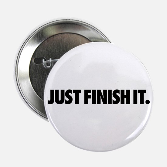"""Just Finish It. 2.25"""" Button"""