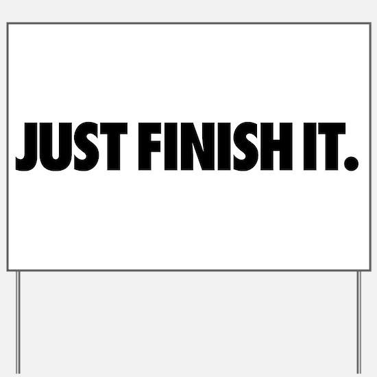 Just Finish It. Yard Sign