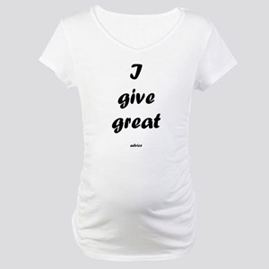 I give great Maternity T-Shirt