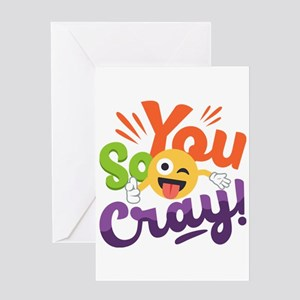 You so Cray Greeting Card