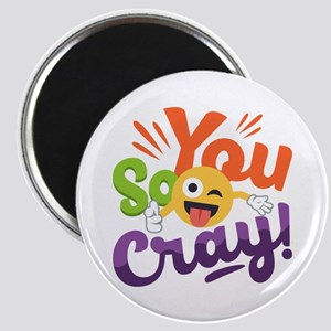 You so Cray Magnet