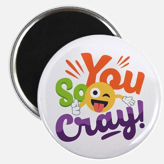 You so Cray Magnet