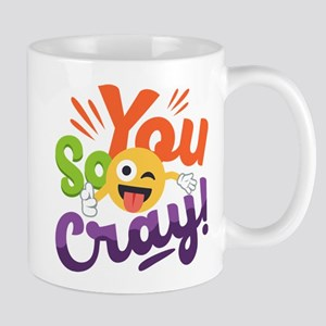 You so Cray 11 oz Ceramic Mug