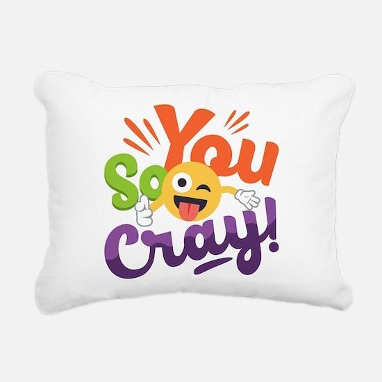 You so Cray Rectangular Canvas Pillow