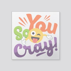"You so Cray Square Sticker 3"" x 3"""
