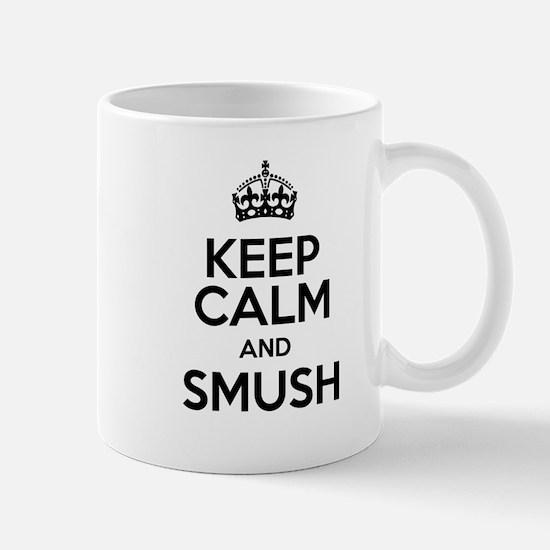 Keep Calm And Smush Mug