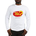 What Jobs Long Sleeve T-Shirt