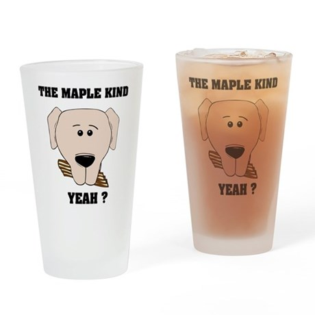 The Maple Kind. Yeah ? Drinking Glass