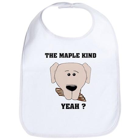The Maple Kind. Yeah ? Bib