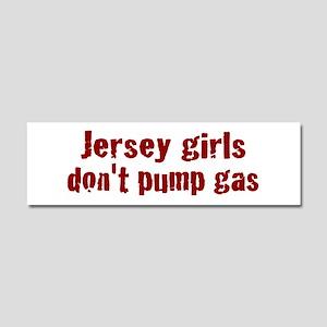 Jersey Girls Don't Pump Gas ( Car Magnet 10 x 3