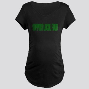 Support Local Food Maternity Dark T-Shirt