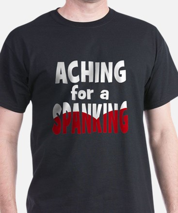 Aching for a Spanking T-Shirt
