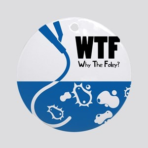 WTF - Why The Foley 01 Ornament (Round)