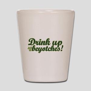 Drink Up Beyotches! Shot Glass